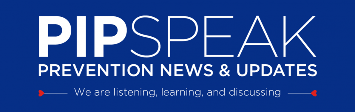 PIPSPEAK Prevention News & Updates - We are listening, learning and discussing.